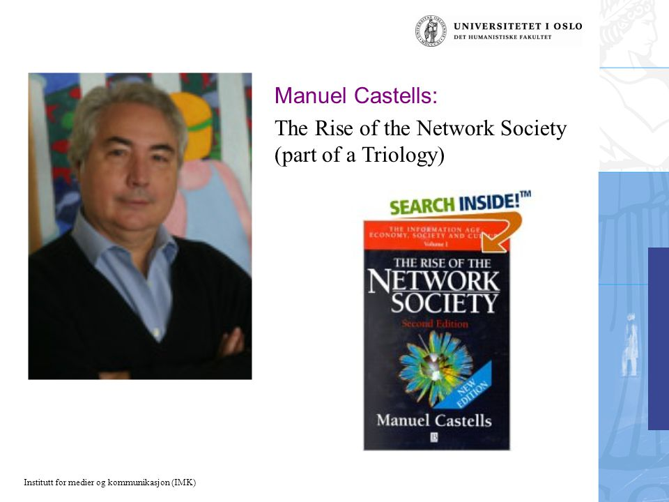 Institutt for medier og kommunikasjon (IMK) Manuel Castells: The Rise of the Network Society (part of a Triology)