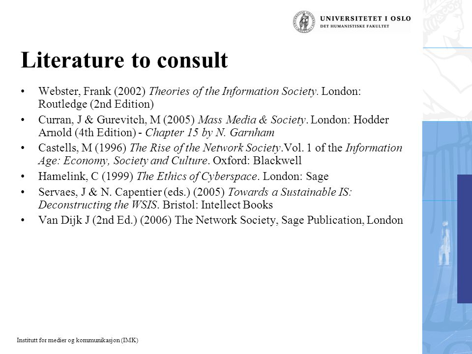 Institutt for medier og kommunikasjon (IMK) Literature to consult Webster, Frank (2002) Theories of the Information Society.