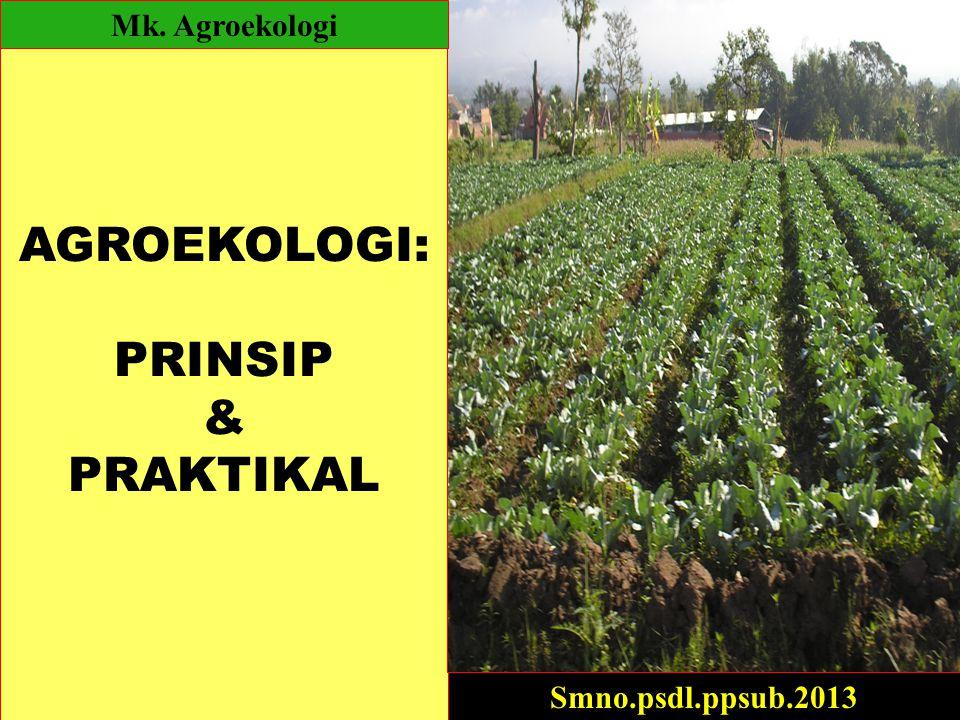 AGROEKOLOGI: PRINSIP & PRAKTIKAL Smno.psdl.ppsub.2013 Mk. Agroekologi