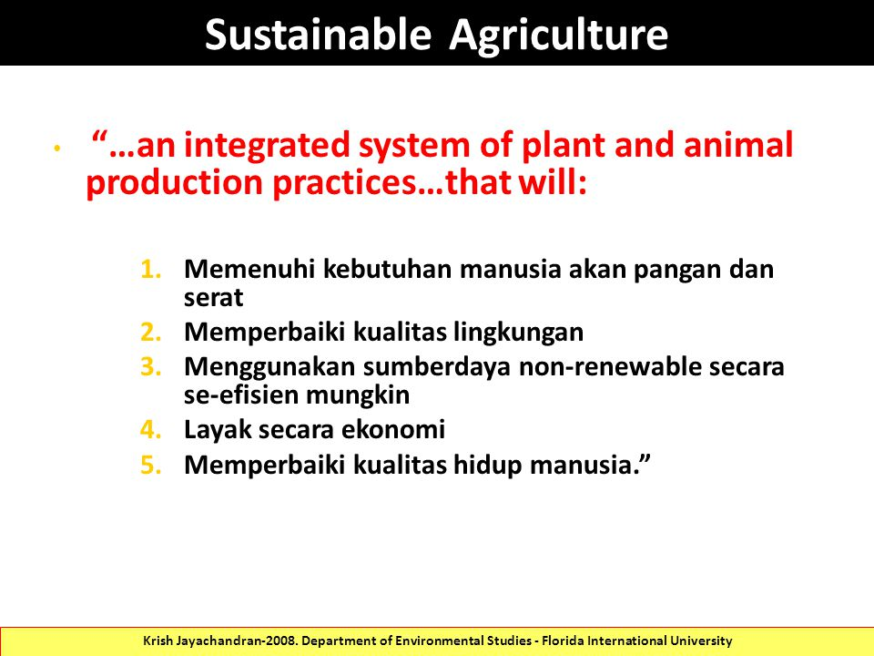 "Sustainable Agriculture ""…an integrated system of plant and animal production practices…that will: 1.Memenuhi kebutuhan manusia akan pangan dan serat"