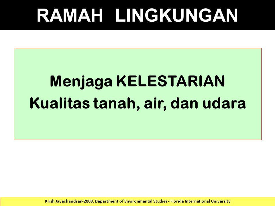 RAMAH LINGKUNGAN Menjaga KELESTARIAN Kualitas tanah, air, dan udara Krish Jayachandran-2008.