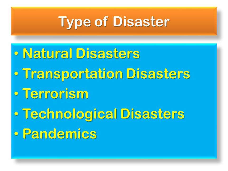 Type of Disaster Natural Disasters Natural Disasters Transportation Disasters Transportation Disasters Terrorism Terrorism Technological Disasters Tec