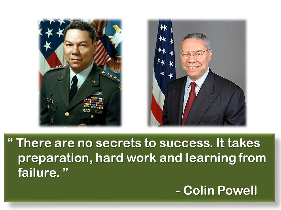 There are no secrets to success. It takes preparation, hard work and learning from failure.