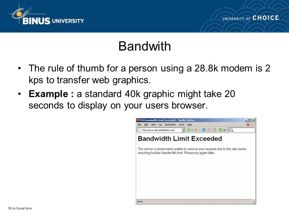 Bina Nusantara Bandwith The rule of thumb for a person using a 28.8k modem is 2 kps to transfer web graphics.