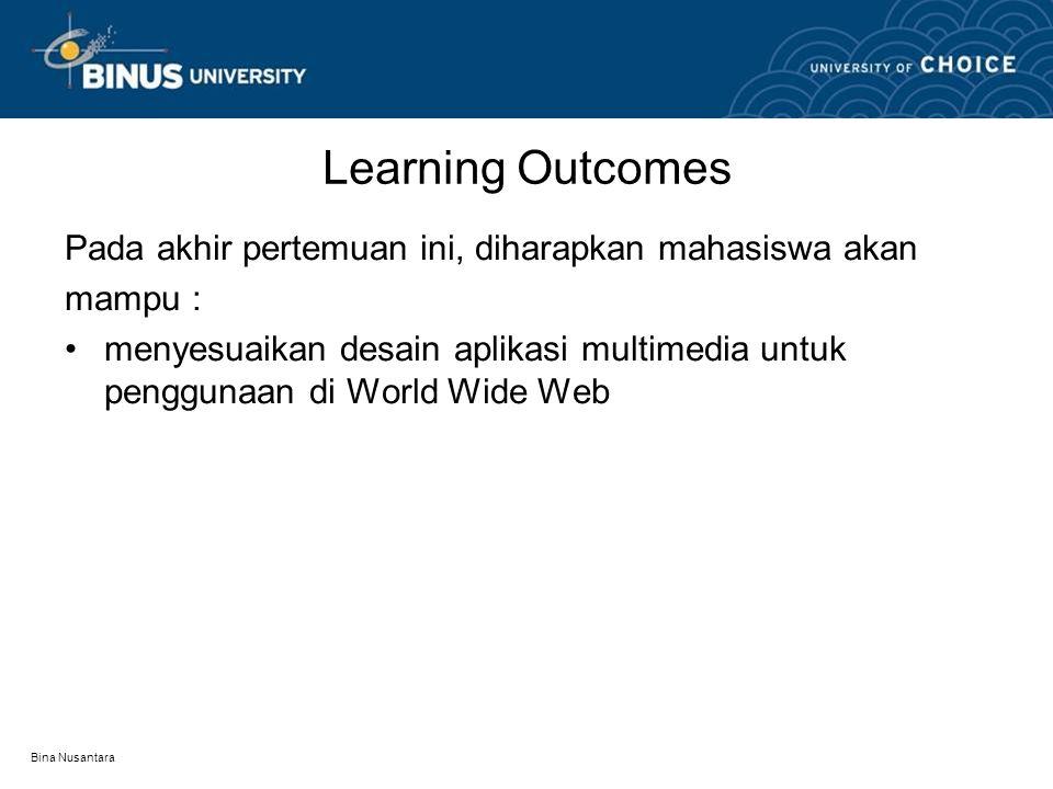 Bina Nusantara Learning Outcomes Pada akhir pertemuan ini, diharapkan mahasiswa akan mampu : menyesuaikan desain aplikasi multimedia untuk penggunaan di World Wide Web