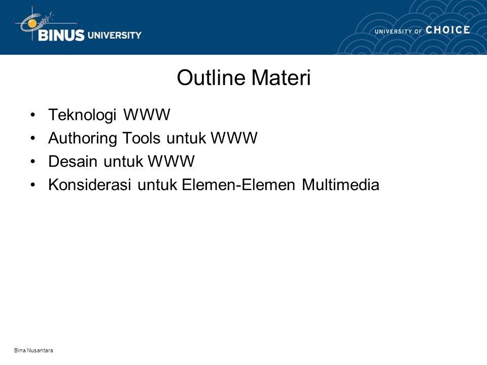 Bina Nusantara Outline Materi Teknologi WWW Authoring Tools untuk WWW Desain untuk WWW Konsiderasi untuk Elemen-Elemen Multimedia