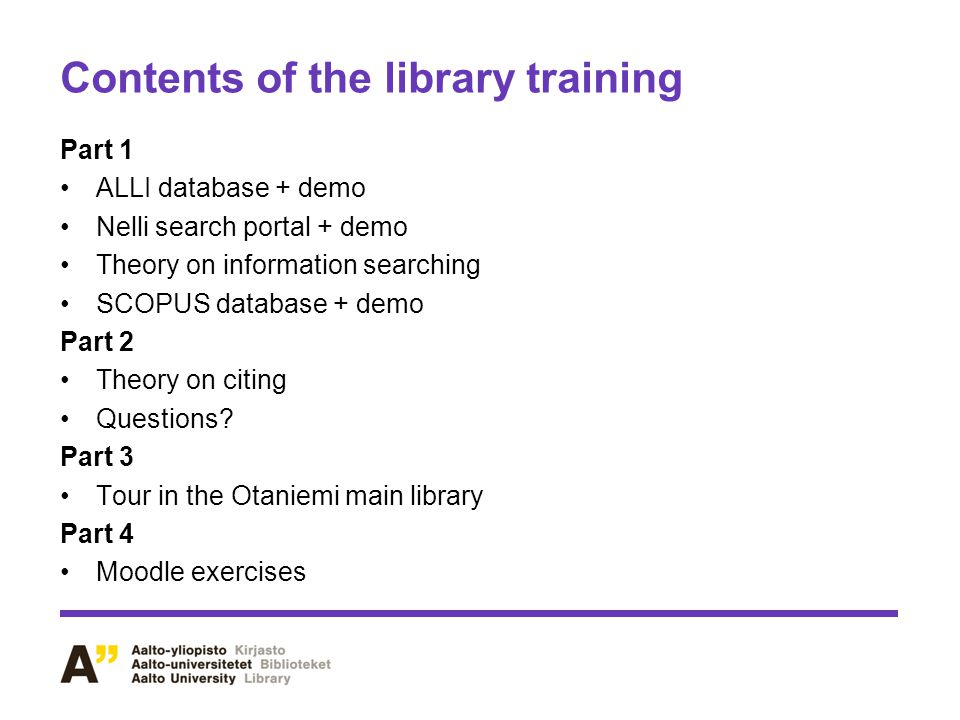 Contents of the library training Part 1 ALLI database + demo Nelli search portal + demo Theory on information searching SCOPUS database + demo Part 2 Theory on citing Questions.
