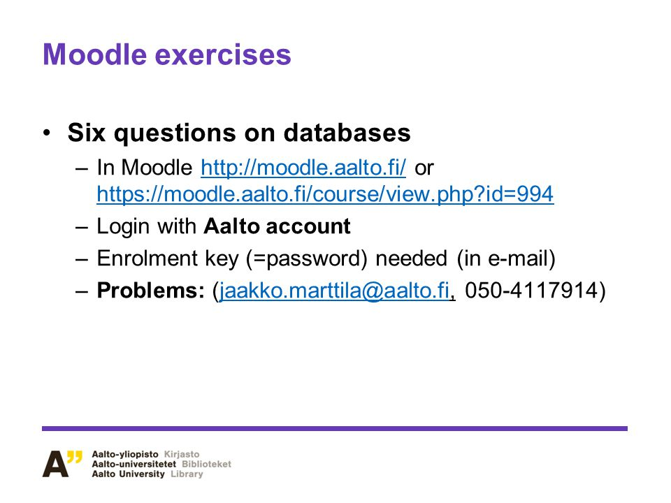 Six questions on databases –In Moodle http://moodle.aalto.fi/ or https://moodle.aalto.fi/course/view.php?id=994http://moodle.aalto.fi/ https://moodle.