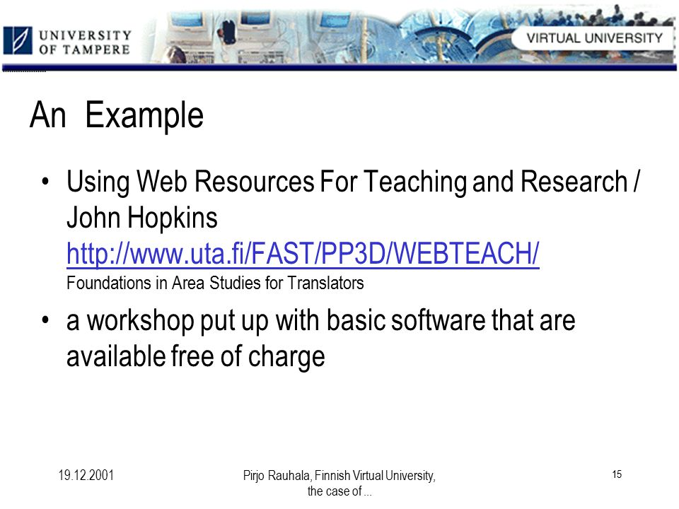 19.12.2001Pirjo Rauhala, Finnish Virtual University, the case of... 15 An Example Using Web Resources For Teaching and Research / John Hopkins http://