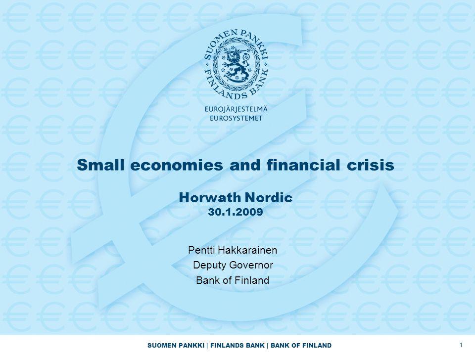 SUOMEN PANKKI | FINLANDS BANK | BANK OF FINLAND Small economies and financial crisis Horwath Nordic 30.1.2009 1 Pentti Hakkarainen Deputy Governor Bank of Finland