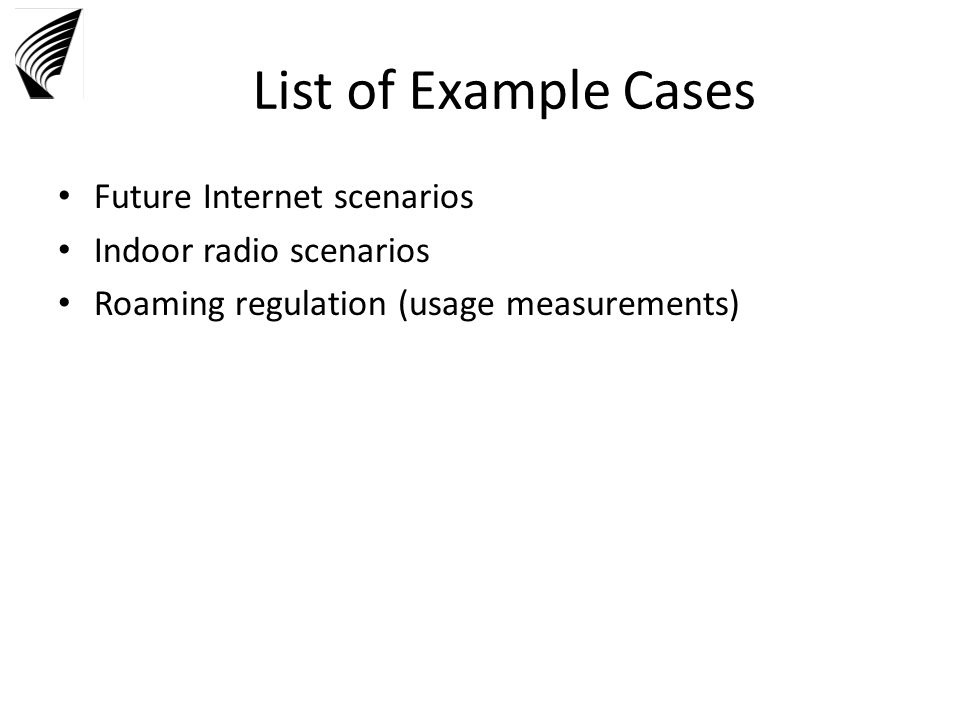 List of Example Cases Future Internet scenarios Indoor radio scenarios Roaming regulation (usage measurements)