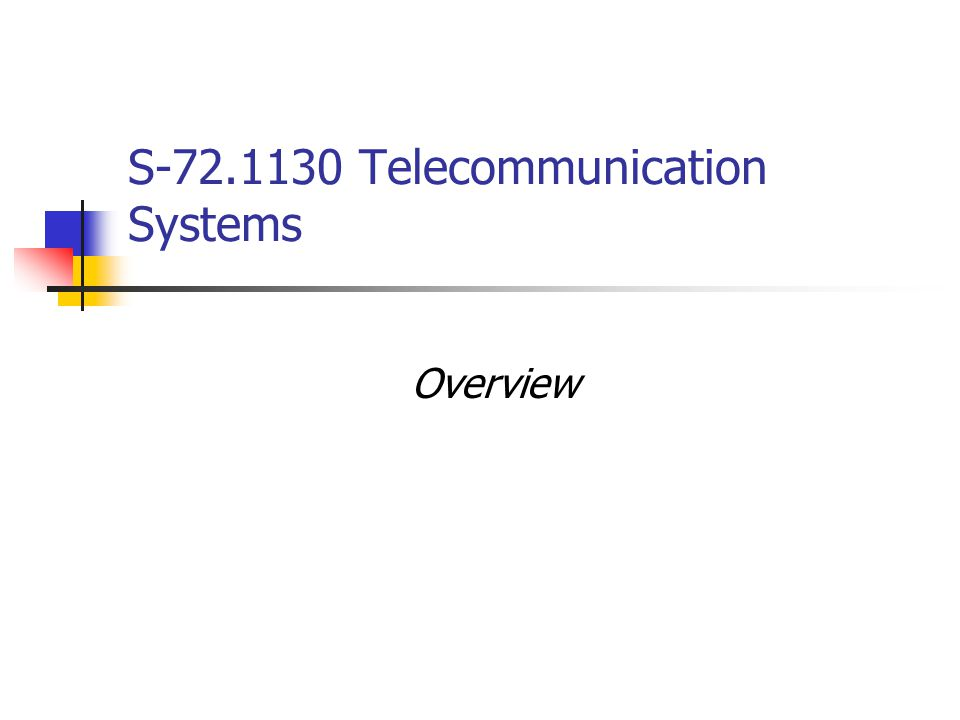 S-72.1130 Telecommunication Systems Overview