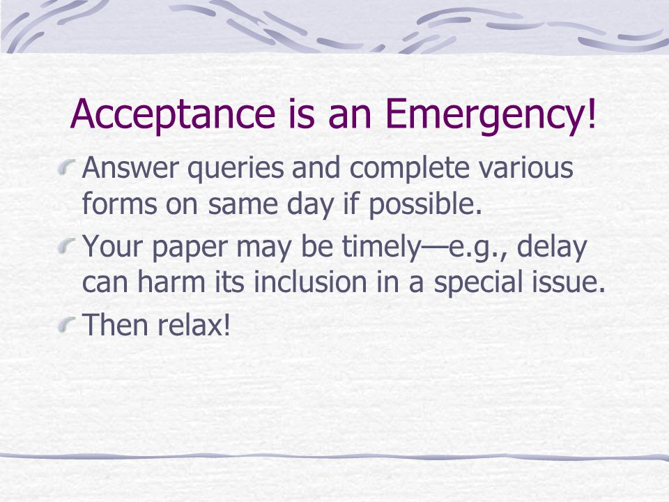 Acceptance is an Emergency. Answer queries and complete various forms on same day if possible.