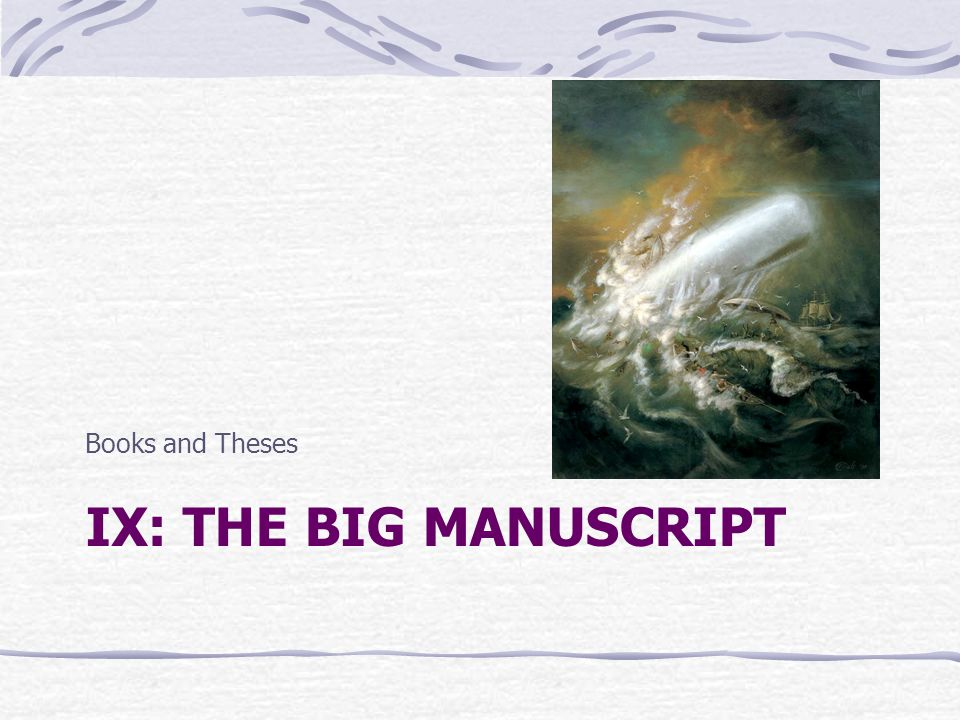 IX: THE BIG MANUSCRIPT Books and Theses
