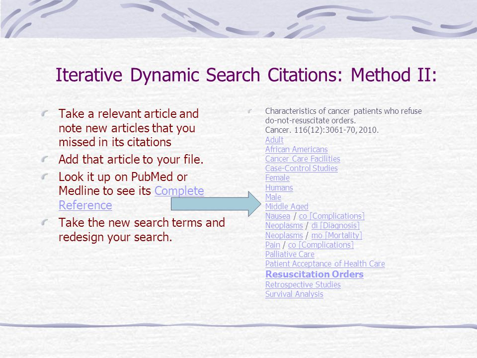 Iterative Dynamic Search Citations: Method II: Take a relevant article and note new articles that you missed in its citations Add that article to your file.