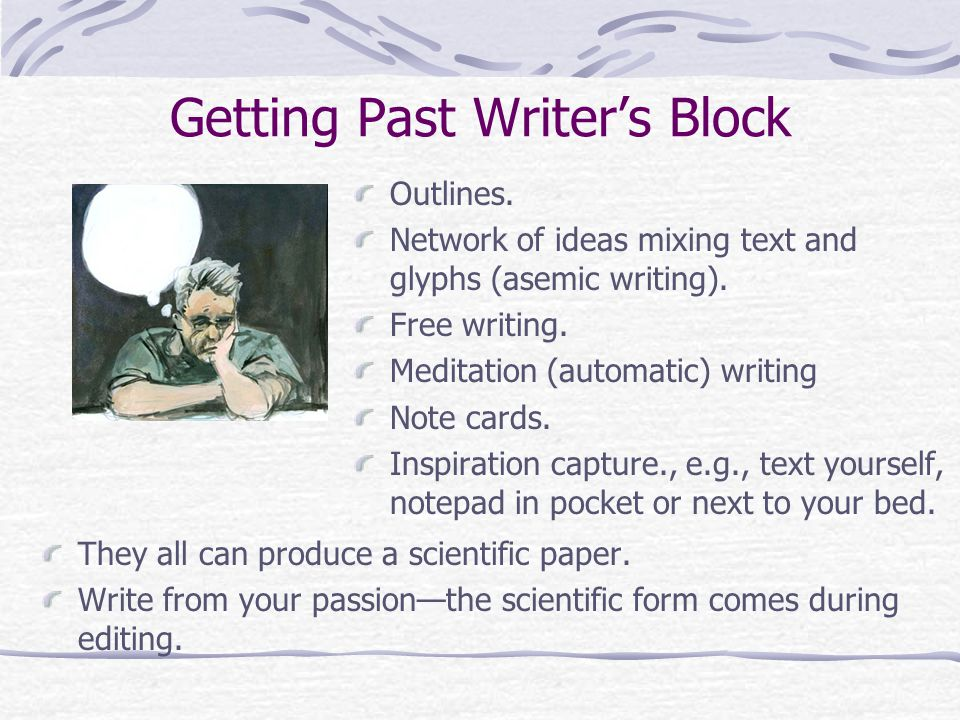 Getting Past Writer's Block They all can produce a scientific paper.