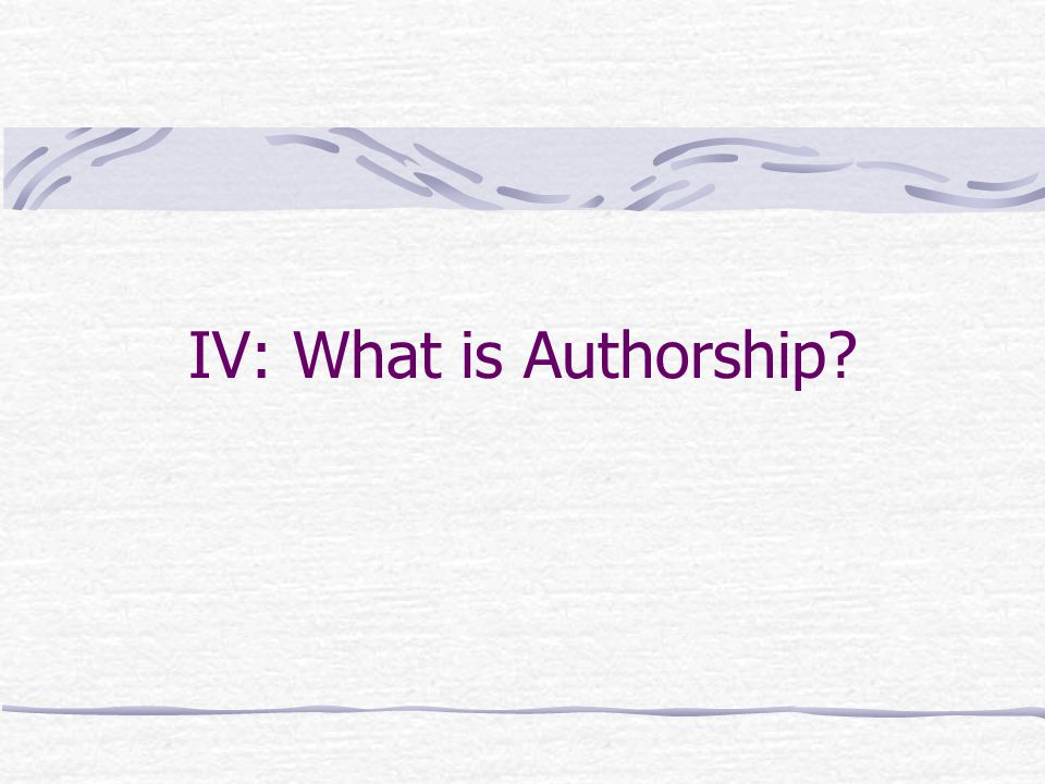 IV: What is Authorship?