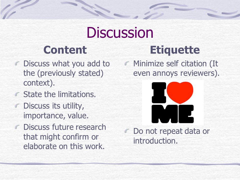Discussion Etiquette Minimize self citation (It even annoys reviewers).