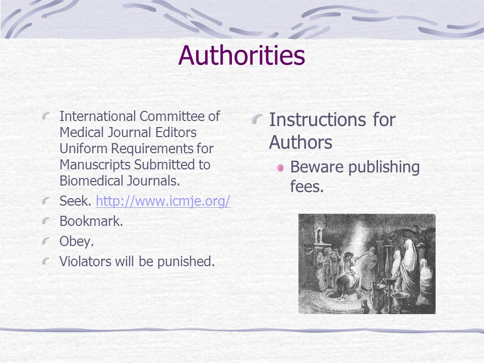 Authorities International Committee of Medical Journal Editors Uniform Requirements for Manuscripts Submitted to Biomedical Journals.