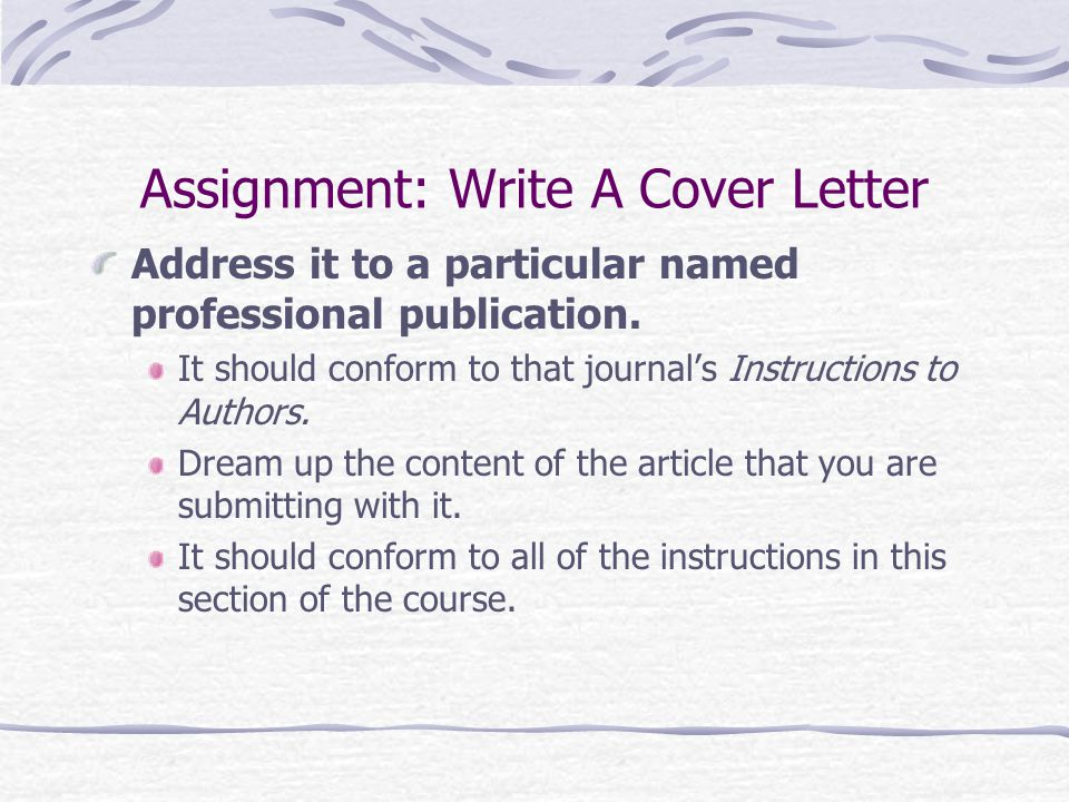 Assignment: Write A Cover Letter Address it to a particular named professional publication.