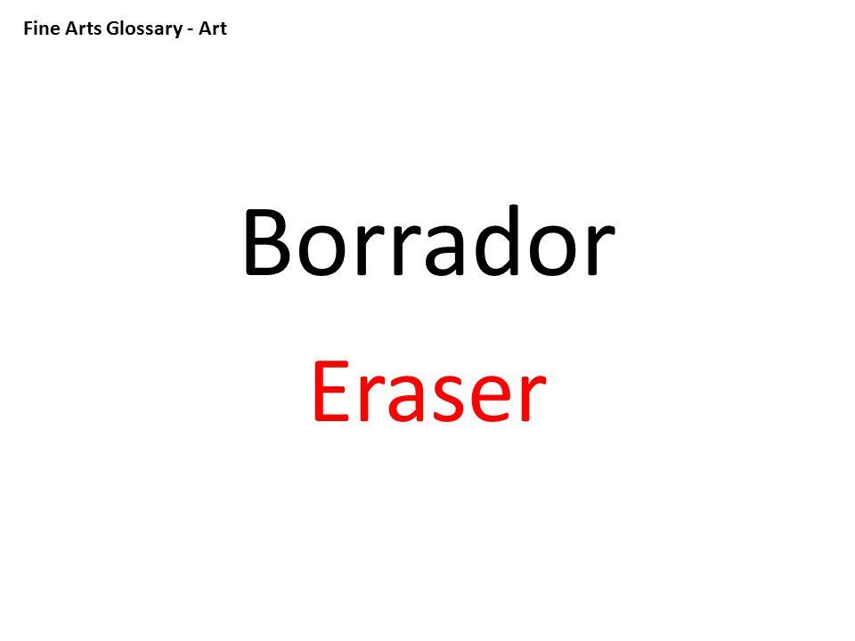 Fine Arts Glossary - Art Borrador Eraser