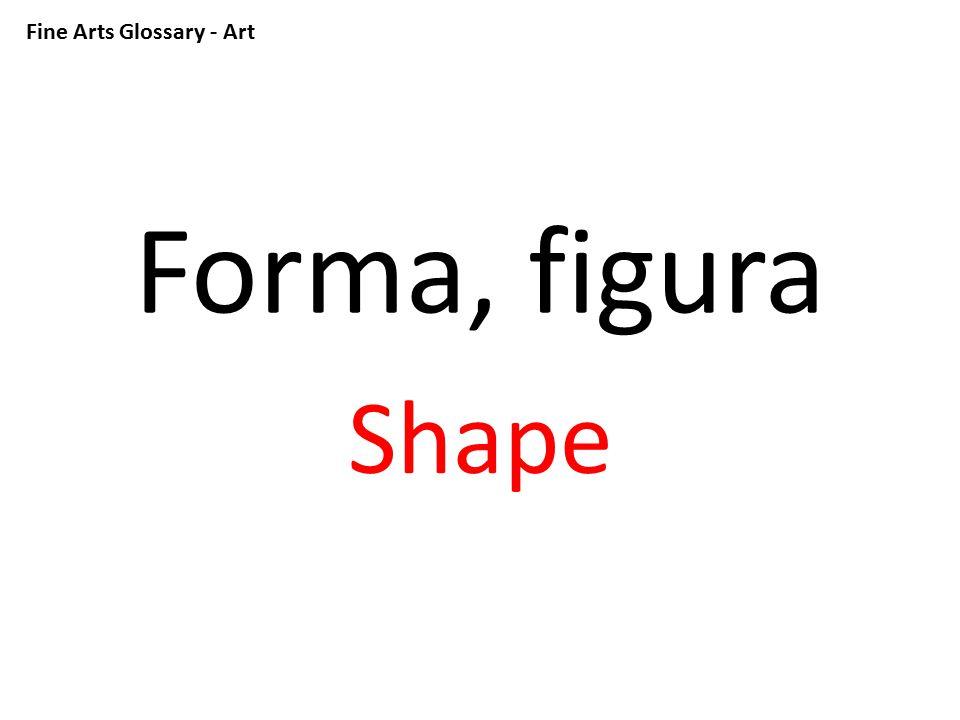 Fine Arts Glossary - Art Forma, figura Shape