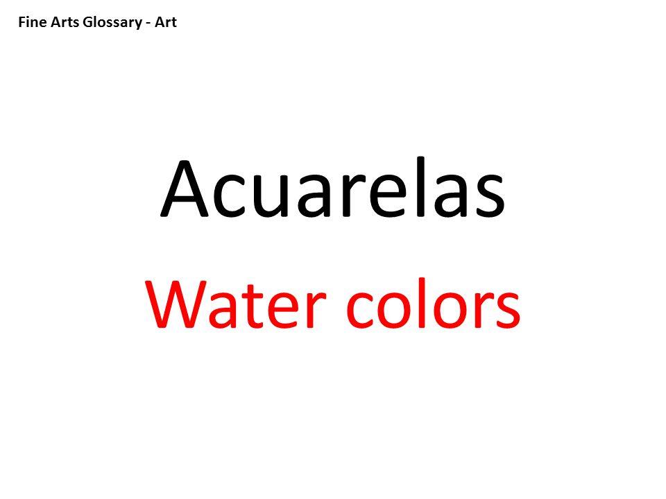 Fine Arts Glossary - Art Acuarelas Water colors