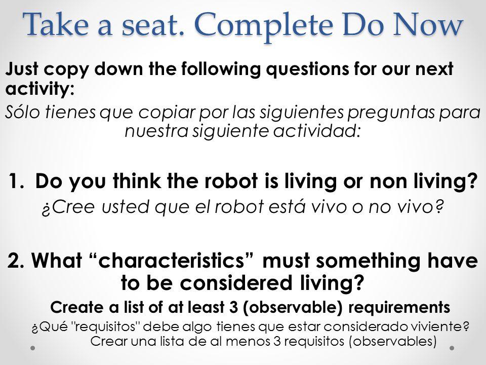 Take a seat. Complete Do Now Just copy down the following questions for our next activity: Sólo tienes que copiar por las siguientes preguntas para nu