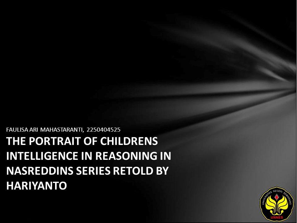 FAULISA ARI MAHASTARANTI, 2250404525 THE PORTRAIT OF CHILDRENS INTELLIGENCE IN REASONING IN NASREDDINS SERIES RETOLD BY HARIYANTO