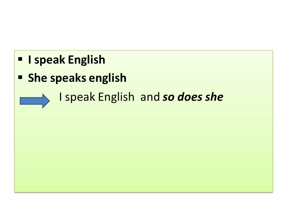  I speak English  She speaks english  I speak English  She speaks english I speak English and so does she