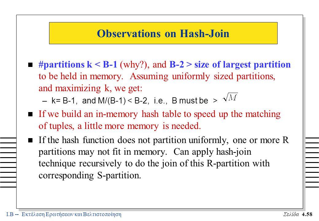 Ι.Β -- Εκτέλεση Ερωτήσεων και ΒελτιστοποίησηΣελίδα 4.58 Observations on Hash-Join n #partitions k size of largest partition to be held in memory.