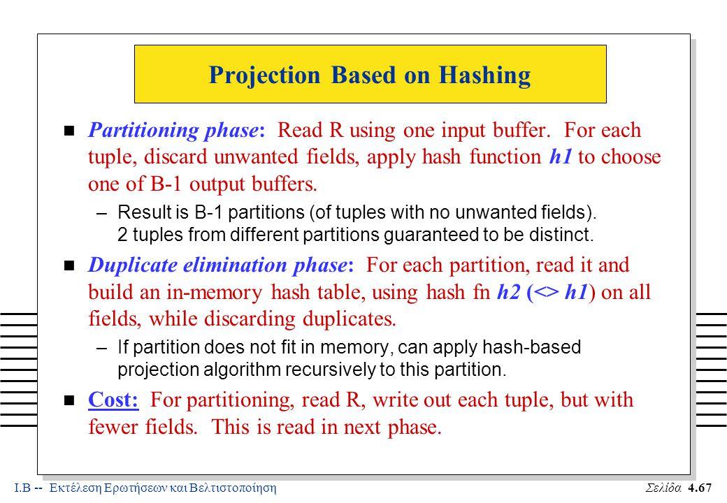 Ι.Β -- Εκτέλεση Ερωτήσεων και ΒελτιστοποίησηΣελίδα 4.67 Projection Based on Hashing n Partitioning phase: Read R using one input buffer.