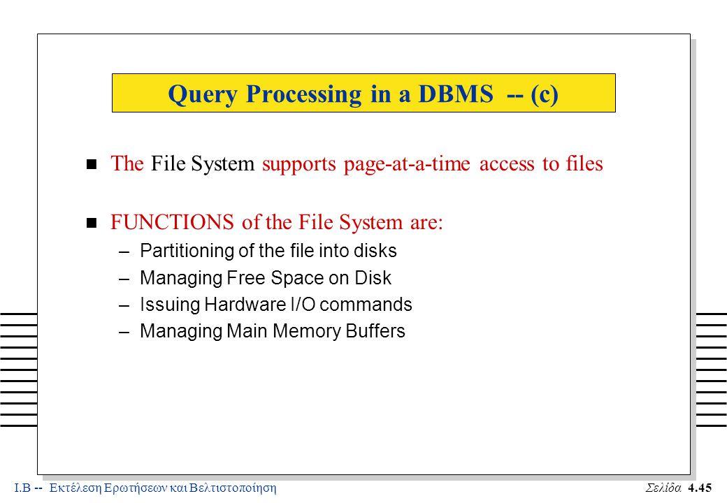 Ι.Β -- Εκτέλεση Ερωτήσεων και ΒελτιστοποίησηΣελίδα 4.66 The Projection Operation An approach based on sorting: –Modify Pass 0 of external sort to eliminate unwanted fields.