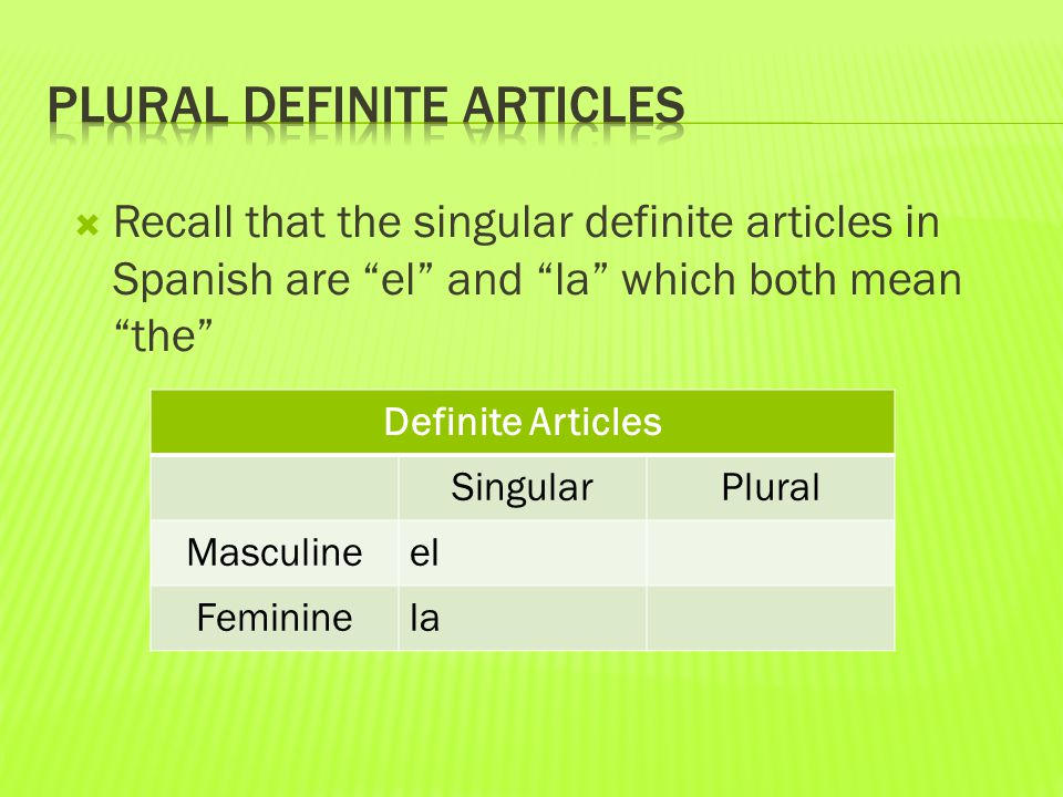  Recall that the singular definite articles in Spanish are el and la which both mean the Definite Articles SingularPlural Masculineel Femininela