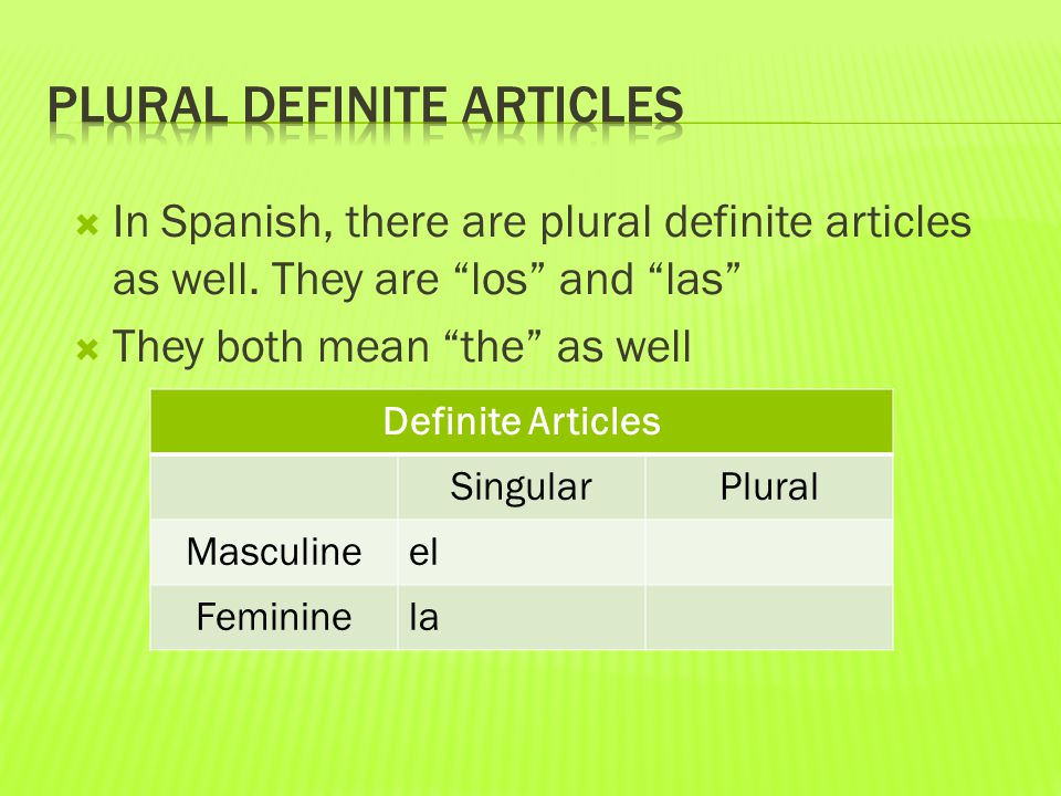  In Spanish, there are plural definite articles as well.