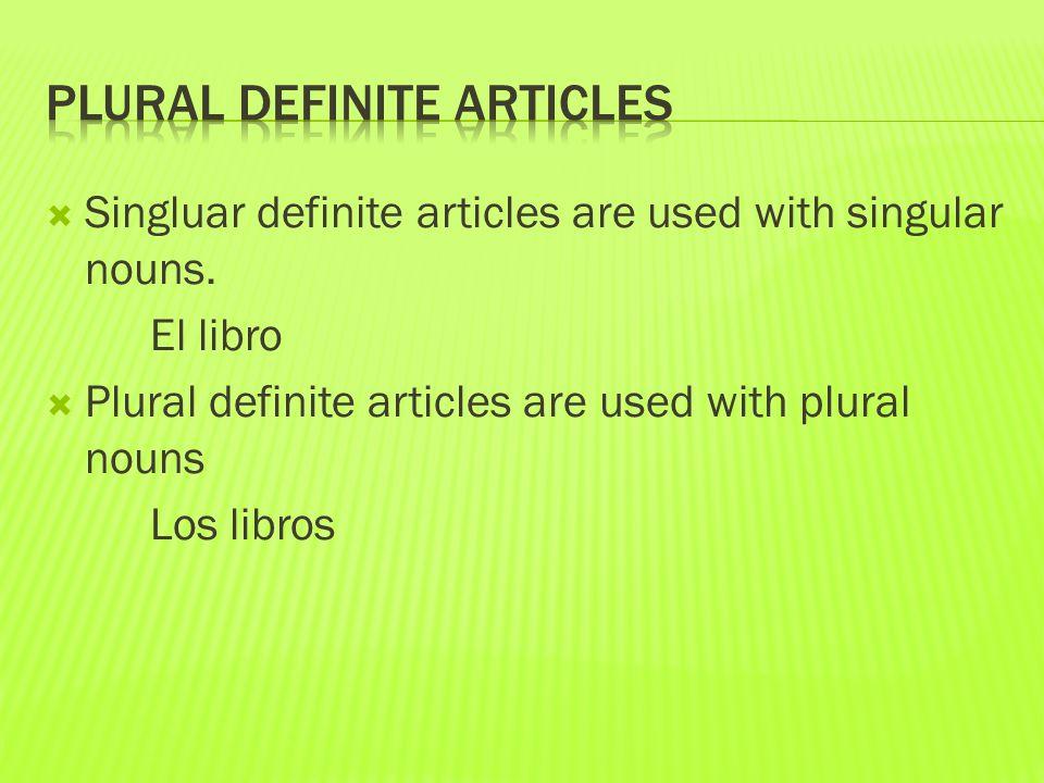  Singluar definite articles are used with singular nouns. El libro  Plural definite articles are used with plural nouns Los libros