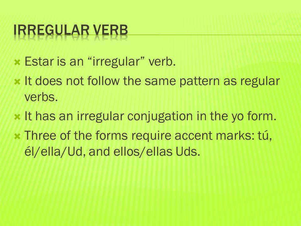 " Estar is an ""irregular"" verb.  It does not follow the same pattern as regular verbs.  It has an irregular conjugation in the yo form.  Three of t"