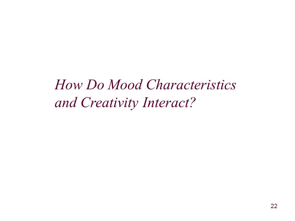 22 How Do Mood Characteristics and Creativity Interact