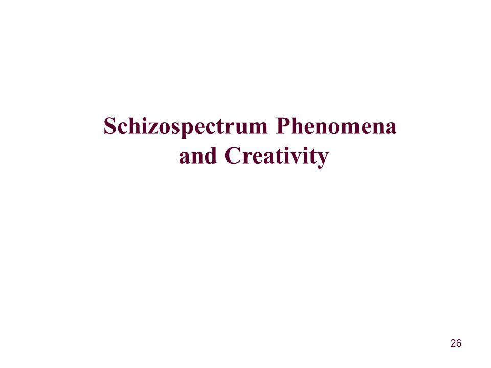26 Schizospectrum Phenomena and Creativity