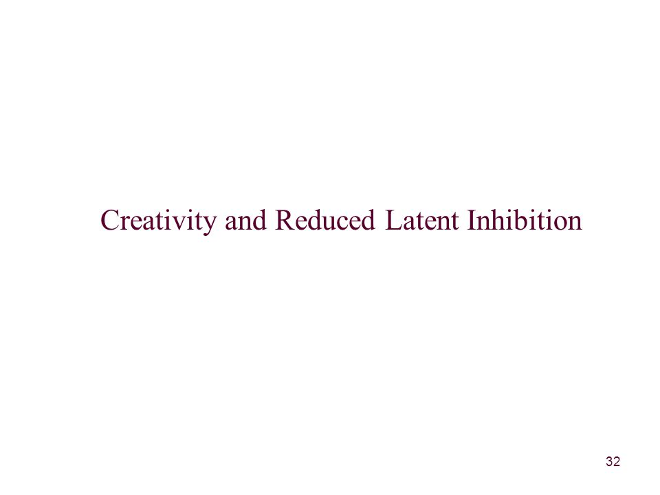 32 Creativity and Reduced Latent Inhibition