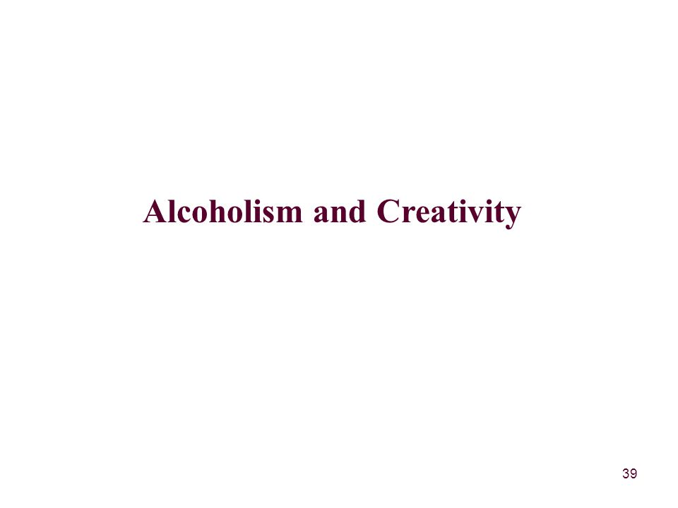 39 Alcoholism and Creativity