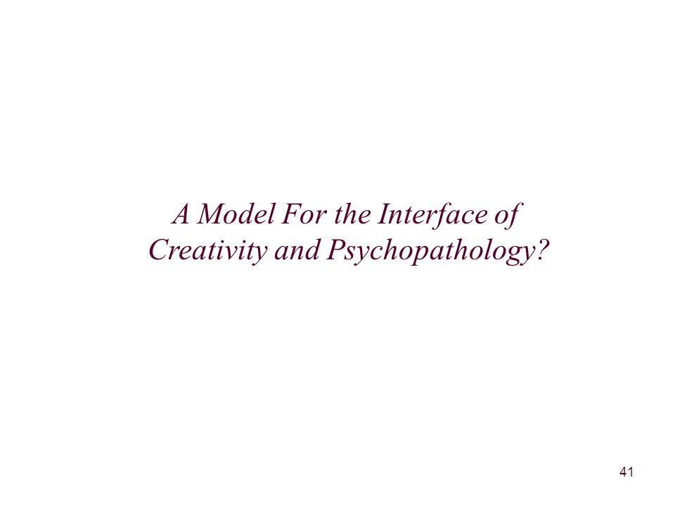 41 A Model For the Interface of Creativity and Psychopathology