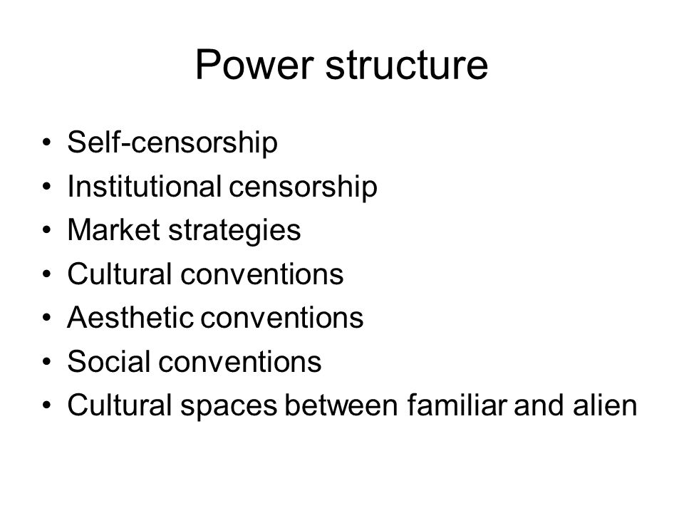 Power structure Self-censorship Institutional censorship Market strategies Cultural conventions Aesthetic conventions Social conventions Cultural spaces between familiar and alien