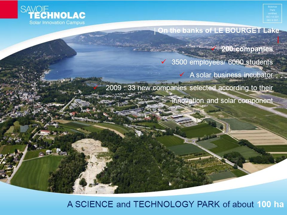 A SCIENCE and TECHNOLOGY PARK of about 100 ha | On the banks of LE BOURGET Lake | 200 companies 3500 employees/ 6000 students A solar business incubat