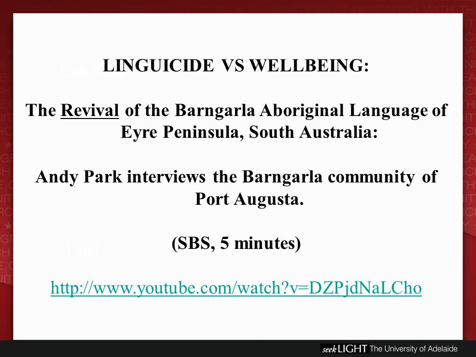 Lads/Lasses Land LINGUICIDE VS WELLBEING: The Revival of the Barngarla Aboriginal Language of Eyre Peninsula, South Australia: Andy Park interviews the Barngarla community of Port Augusta.