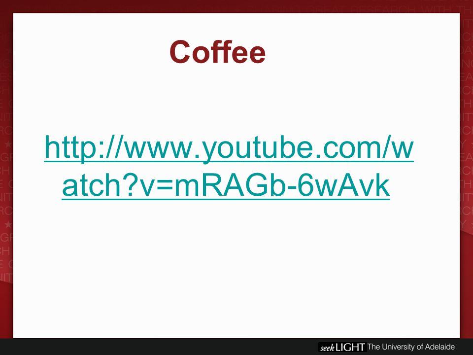 http://www.youtube.com/w atch?v=mRAGb-6wAvk Coffee
