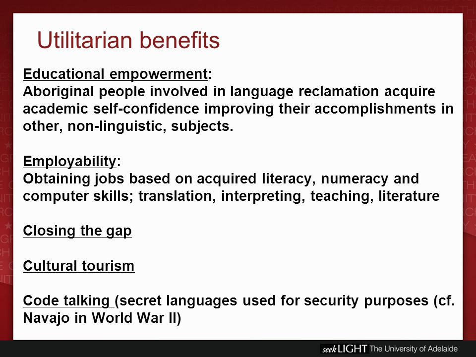 Utilitarian benefits Educational empowerment: Aboriginal people involved in language reclamation acquire academic self-confidence improving their accomplishments in other, non-linguistic, subjects.
