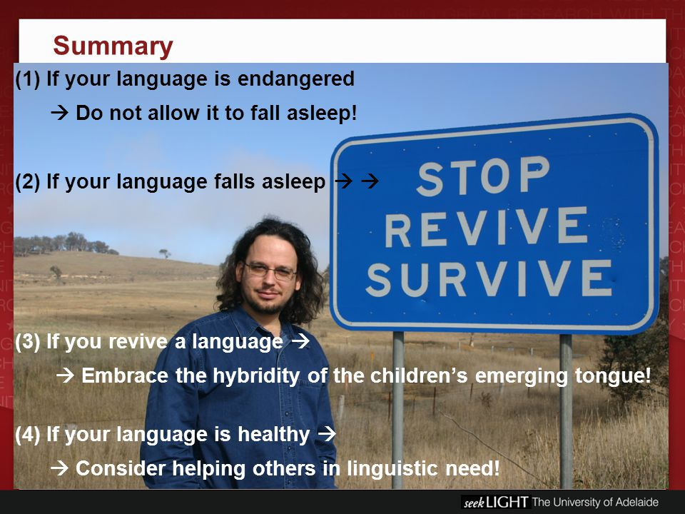 Summary (1) If your language is endangered  Do not allow it to fall asleep.