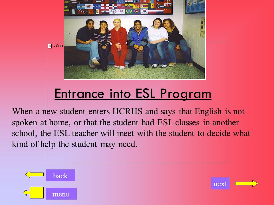 Goal of ESL Program It is the goal of the HCRHS ESL program to help the ESL student learn language and social skills needed to be successful in school