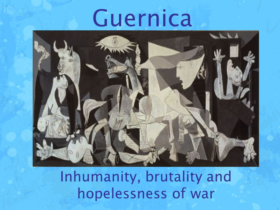 Guernica Inhumanity, brutality and hopelessness of war